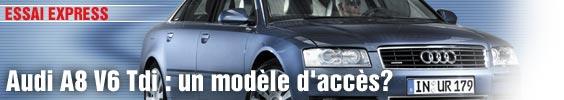 Essai Express/ Audi A8 V6 Tdi : un modèle d'accès ?