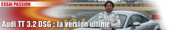Essai Passion/ Audi TT 3.2 DSG : la version ultime