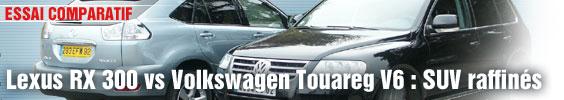 Comparatif/ Lexus RX 300 vs Volkswagen Touareg V6 : SUV raffinés