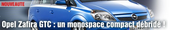 Opel Zafira GTC : un monospace compact débridé !