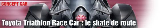 Toyota Triathlon Race Car : le skate de route