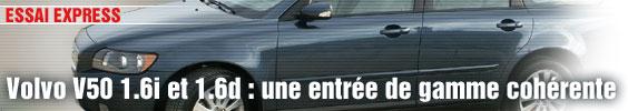 Essai Express/ Volvo V50 1.6i et 1.6d : une entrée de gamme cohérente